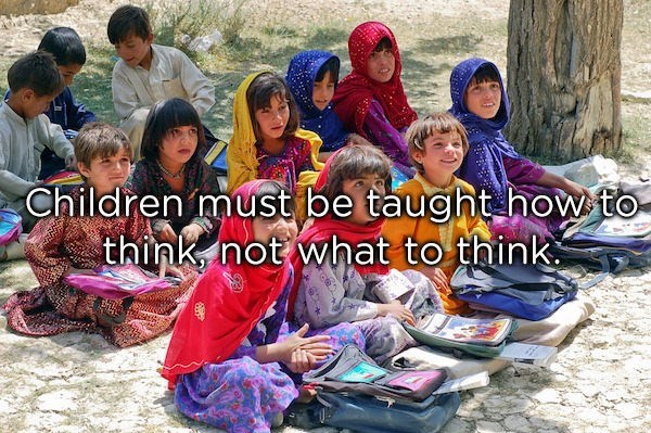 People - Children must be taught how to think not what to think