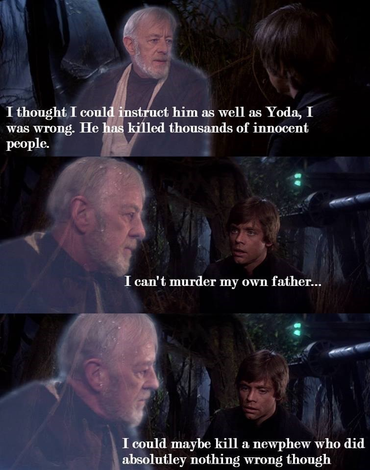 Photo caption - I thought I could instruct him as well as Yoda, I was wrong. He has killed thousands of innocent реople. I can't murder my own father... I could maybe kill a newphew who did absolutley nothing wrong though