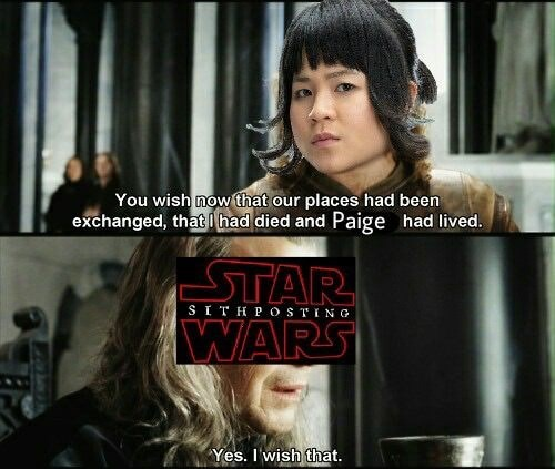 Movie - You wish now that our places had been exchanged, that had died and Paige had lived. STAR WARS SITHPOSTING Yes. I'wish that.