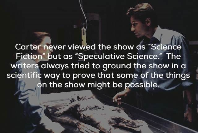 """Text - Carter never viewed the show as """"Science Fiction"""" but as """"Speculative Science. The writers always tried to ground the show in a scientific way to prove that some of the things on the show might be possible."""