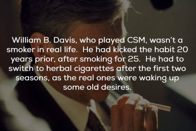 Text - William B. Davis, who played CSM, wasn't a smoker in real life. He had kicked the habit 20 years prior, after smoking for 25. He had to switch to herbal cigarettes after the first two seasons, as the real ones were waking up some old desires.