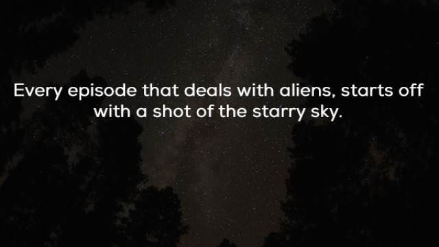 Sky - Every episode that deals with aliens, starts off with a shot of the starry sky.