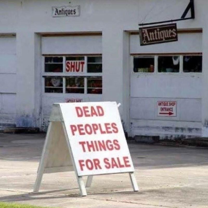 Sign - Antiques Antiques SHUT ANTIQUE SHO ENTRANCE DEAD PEOPLES THINGS FOR SALE