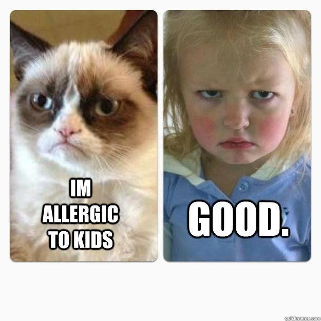 cats hate kids - Cat - IM ALLERGIC TOKIDS GOOD guickmeme.com