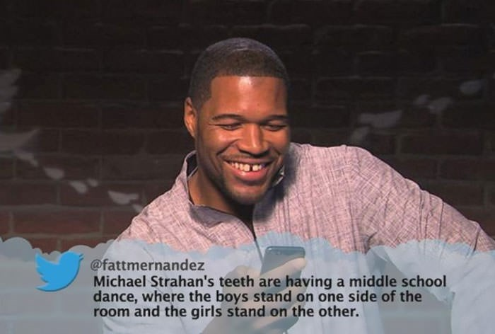 Forehead - @fattmernandez Michael Strahan's teeth are having a middle school dance, where the boys stand on one side of the room and the girls stand on the other.