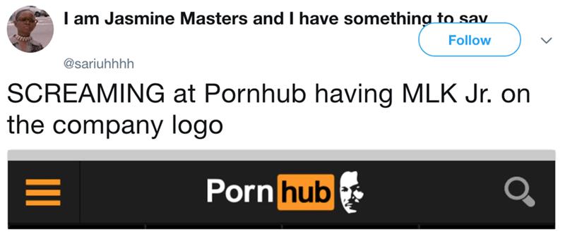 Text - I am Jasmine Masters and I have something to sav Follow @sariuhhhh SCREAMING at Pornhub having MLK Jr. on the company logo Porn hub II