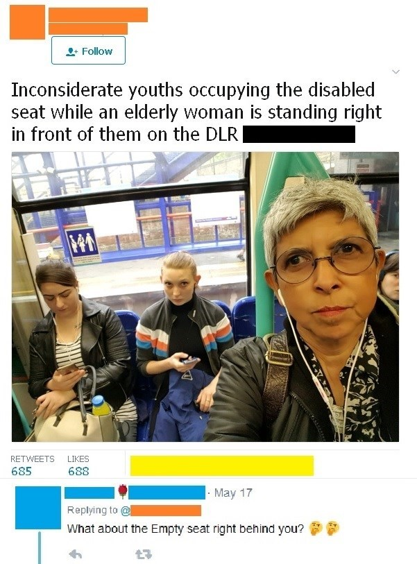 Text - Follow Inconsiderate youths occupying the disabled seat while an elderly woman is standing right in front of them on the DLR RETWEETS LIKES 685 688 May 17 Replying to @ What about the Empty seat right behind you?