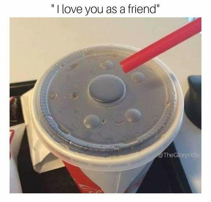 """meme - Milkshake - """"I love you as a friend"""" @TheGloryHOle"""