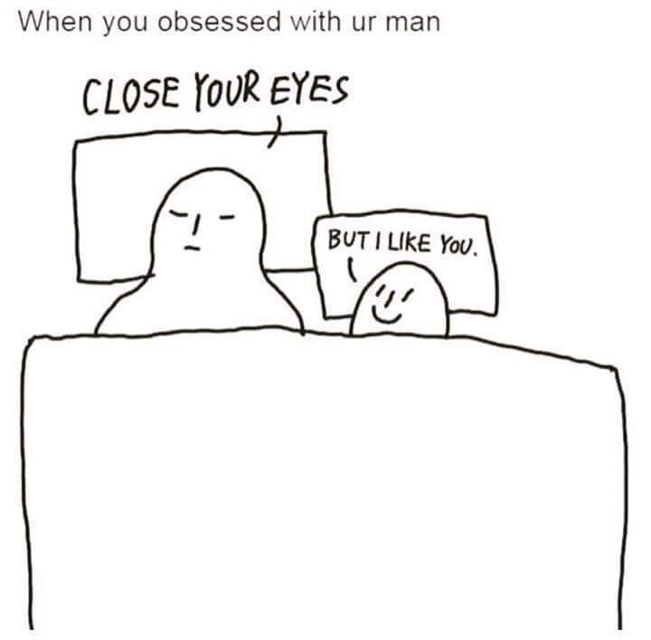 meme - Text - When you obsessed with ur man CLOSE YOUR EYES - BUTI LIKE YoU