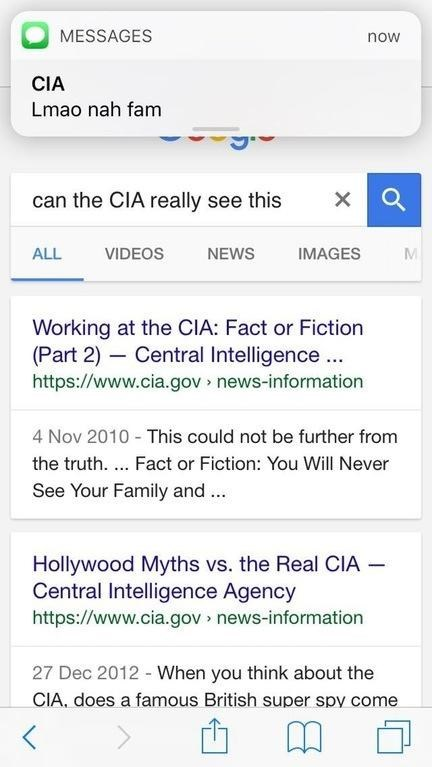Text - MESSAGES now CIA Lmao nah fam can the CIA really see this X VIDEOS IMAGES ALL NEWS Working at the CIA: Fact or Fiction (Part 2) Central Intelligence. https://www.cia.gov news-information 4 Nov 2010 This could not be further from the truth. . Fact or Fiction: You Will Never See Your Family and Hollywood Myths vs. the Real CIA Central Intelligence Agency https://www.cia.gov news-information 27 Dec 2012 When you think about the CIA, does a famous British super spy come