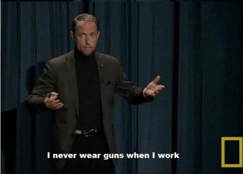 Speech - I never wear guns when I work