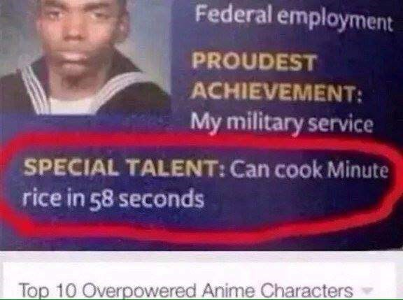 Text - Federal employment PROUDEST ACHIEVEMENT: My military service SPECIAL TALENT: Can cook Minute rice in 58 seconds Top 10 Overpowered Anime Characters