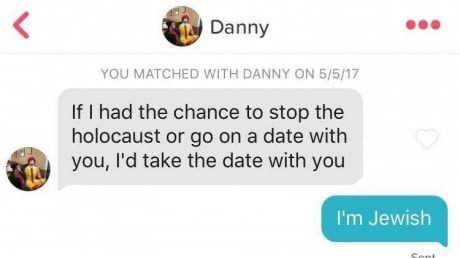 Text - < Danny YOU MATCHED WITH DANNY ON 5/5/17 If I had the chance to stop the holocaust or go on a date with you, I'd take the date with you I'm Jewish Sont