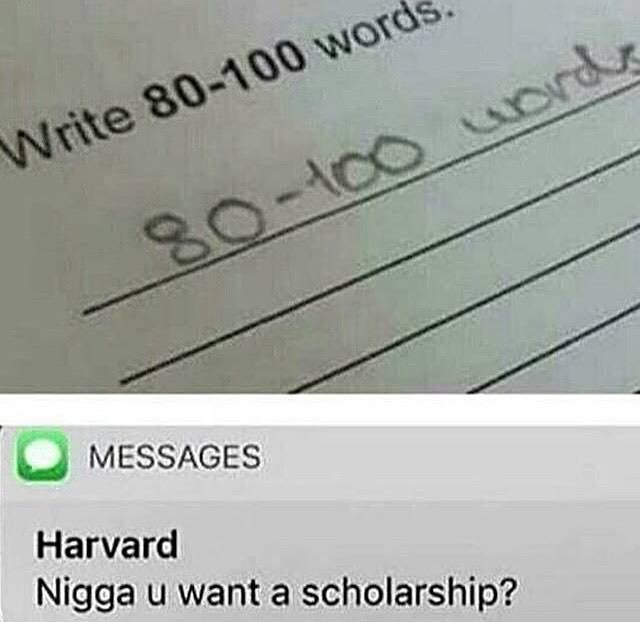 Text - Write 80-100 word 80-100 urds MESSAGES Harvard Nigga u want a scholarship?