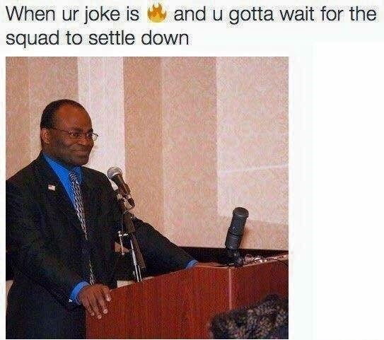 Public speaking - and u gotta wait for the When ur joke is squad to settle down