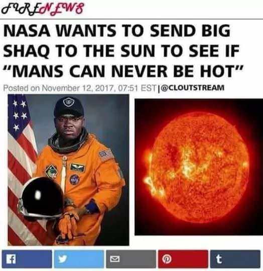 "Text - FRENLWE NASA WANTS TO SEND BIG SHAQ TO THE SUN TO SEE IF ""MANS CAN NEVER BE HOT"" Posted on November 12, 2017, 07:51 ESTI@CLOUTSTREAM t"