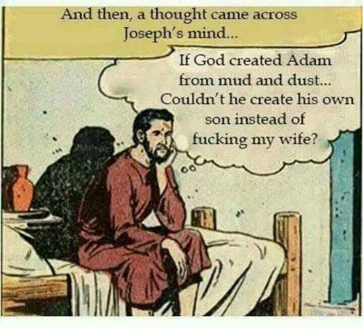 Cartoon - And then, a thought came across Joseph's mind... If God created Adam from mud and dust... Couldn't he create his own son instead of fucking my wife?