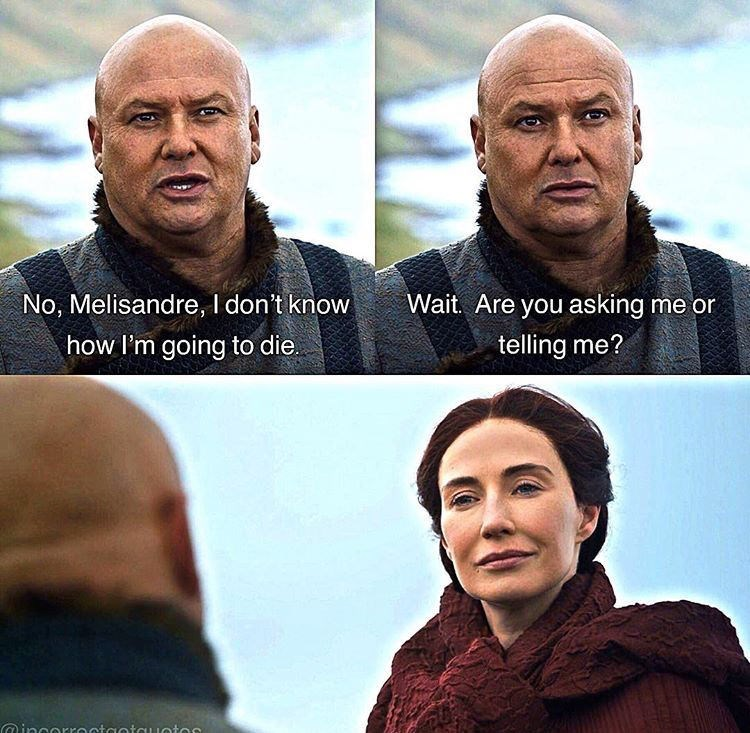 meme - Forehead - Wait. Are you asking me or No, Melisandre, I don't know how I'm going to die telling me? ineorroctaotcuotoo