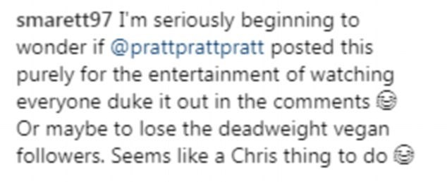 Text - smarett97 I'm seriously beginning to wonder if @prattprattpratt posted this purely for the entertainment of watching everyone duke it out in the comments Or maybe to lose the deadweight vegan followers. Seems like a Chris thing to do
