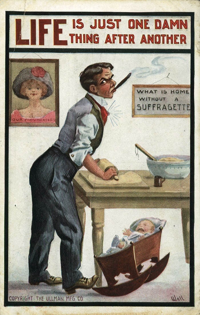 anti-suffrage postcard - Vintage advertisement - LIFE IS JUST ONE DAMN THING AFTER ANOTHER WHAT IS HOME WITHOUT A SUFFRAGETTE oUR PREDERTESS COPYRIGHT THE ULLMAN MFG CO