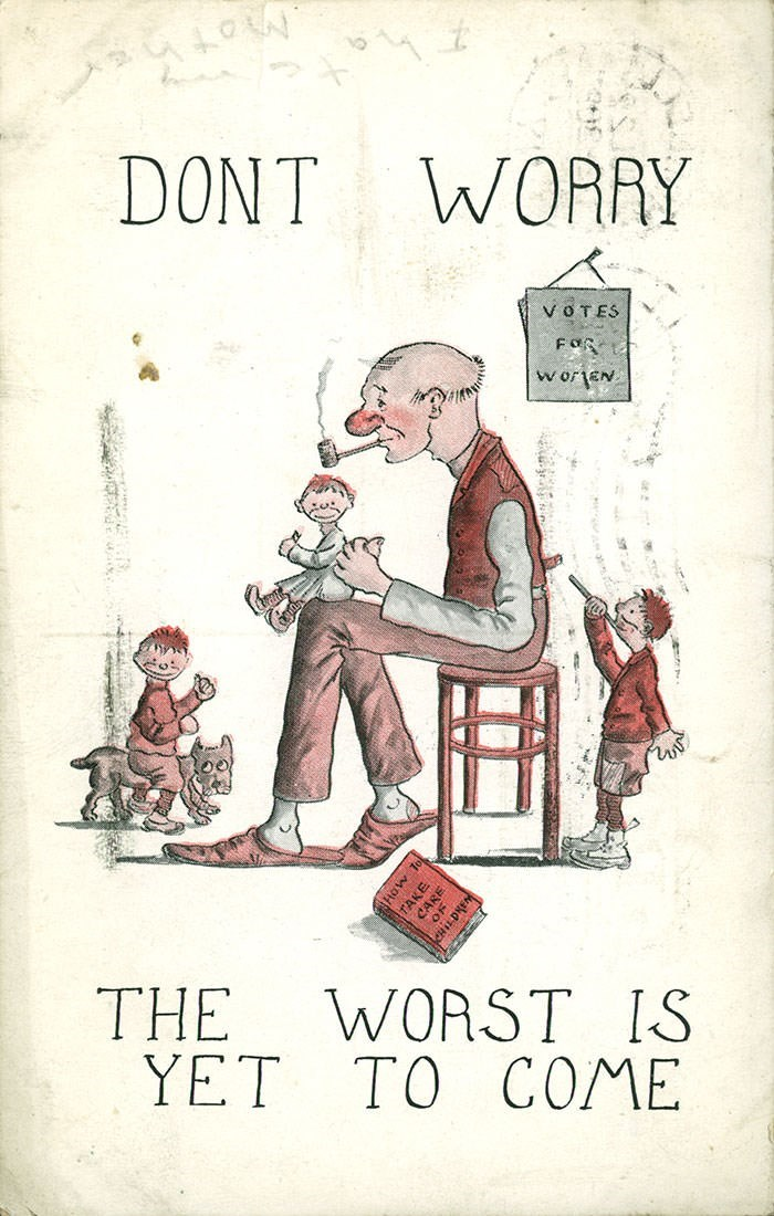 anti-suffrage postcard - Cartoon - DONT WORRY VOTES FOR w orEN E THE YET TO COME WORST IS tow To CARE