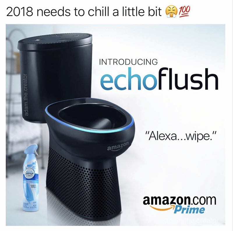 "Product - 2018 needs to chill a little bit T00 INTRODUCING echoflush ""Alexa...wipe."" amazon ebreze Efects amazon.com Prime 870 adam.the.creator"