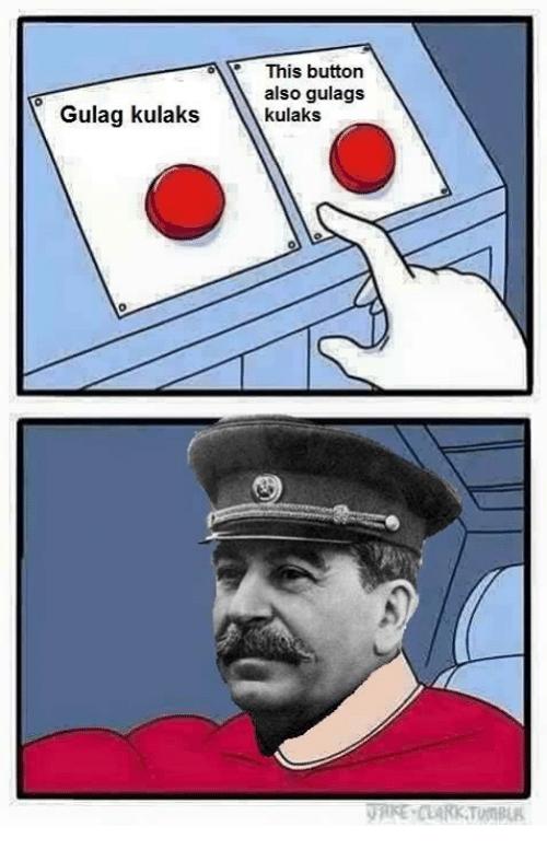 dank memes - This button also gulags kulaks Gulag kulaks VRKE-CLARK TUTBLR