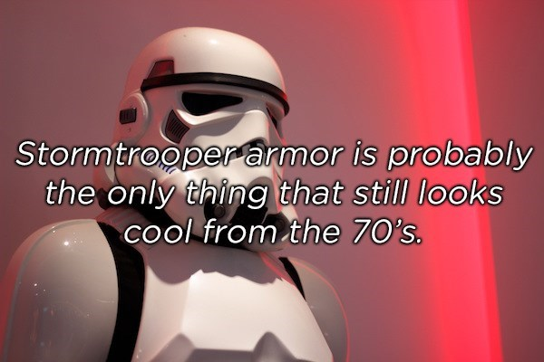 Text - Stormtrooperarmor is probably the only thing that still looks cool from the 70's.