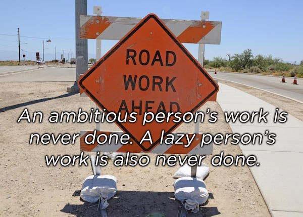 Traffic sign - ROAD WORK An ambitious person's work is never done A lazy person's work is also never done