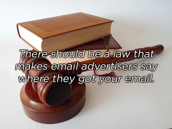 Product - There should be a law that makes email advertisers say where they got your email.