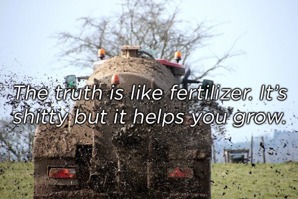 Adaptation - The truth is like fertilizer It's shitty but it helps you grow