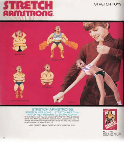 Poster - STRETCH ARMSTRONG STRETCH TOYS STRETCH ARMSTRONG STRETCH HER LONG STRETCH HER THIN WATCH HER RETURN TO SHAPE AGAIN Gra hod and pu oucanrh 13 STRE TCH ARMSTRONG p to four feet Ssh him sorunch om sth ou H wysus to his oniginal shape raly for any wid poutions ds can th up Age 5 and NOW PACKED IN ANEXCITING NEW WINDOow BO STRETCH mon NO 71100 PKDWT 2N L CUBE 26 CU