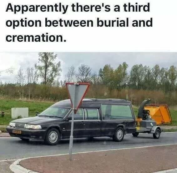 funny meme about a hearse with a wood chipper on the back.