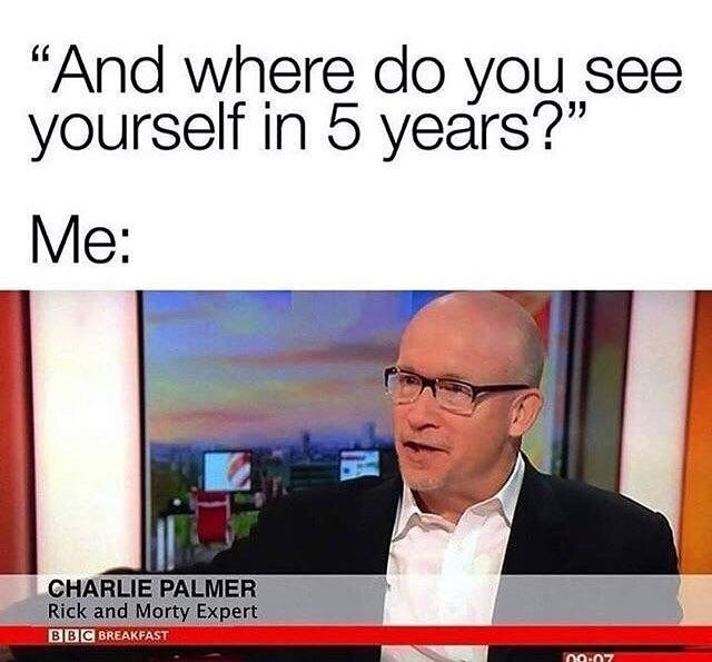 """Media - """"And where do you see yourself in 5 years?"""" Me: CHARLIE PALMER Rick and Morty Expert BBC BREAKFAST 00:07"""