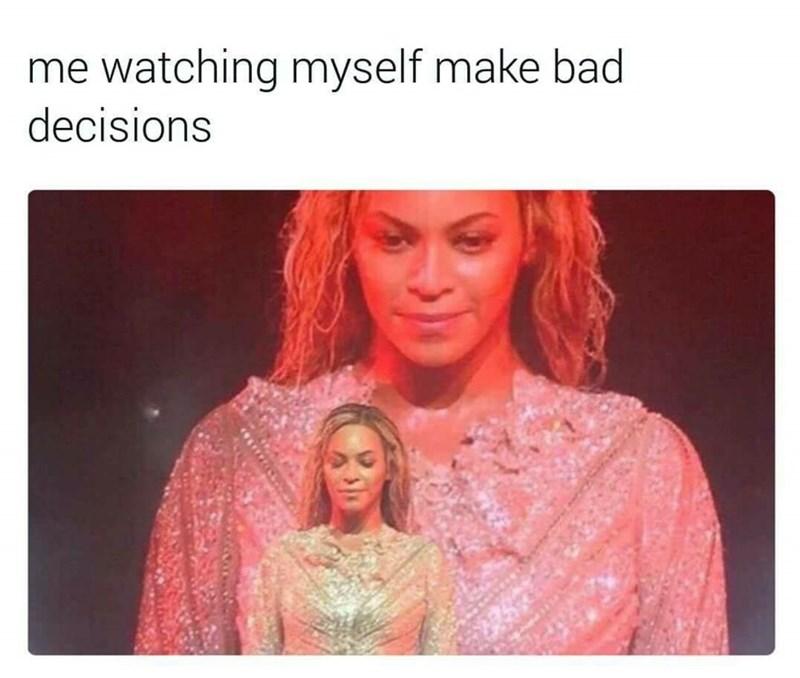 Text - me watching myself make bad decisions