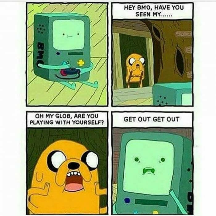 Cartoon - HEY BMO, HAVE YOU SEEN MY. OH MY GLOB, ARE YOU PLAYING WITH YOURSELF? GET OUT GET OUT BM