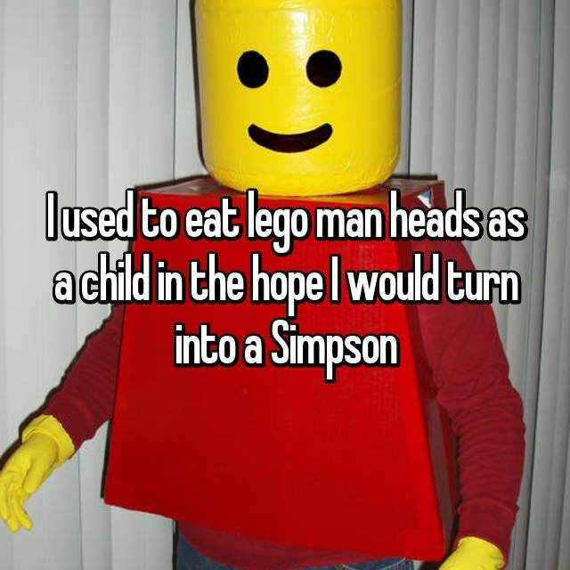 Facial expression - lused to eat lego man heads as achild in the hope I would turn into a Simpson