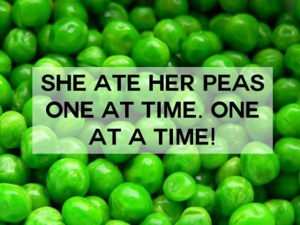 Natural foods - SHE ATE HER PEAS ONE AT TIME. ONE AT A TIME!