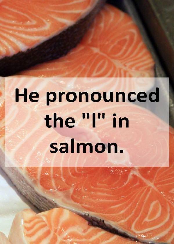 """Smoked salmon - He pronounced the """"I"""" in salmon."""
