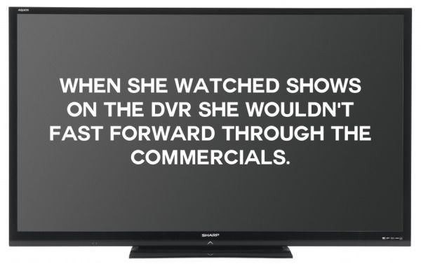 Output device - WHEN SHE WATCHED SHOWS ON THE DVR SHE WOULDN'T FAST FORWARD THROUGH THE COMMERCIALS SHARP