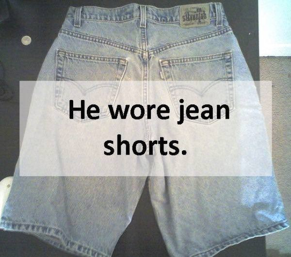 Clothing - He wore jean shorts.