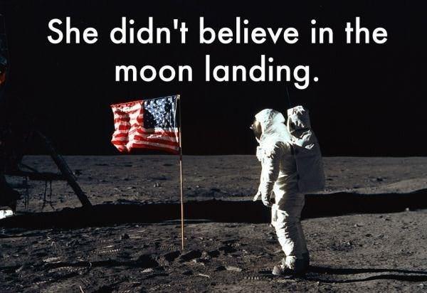 Astronaut - She didn't believe in the moon landing.