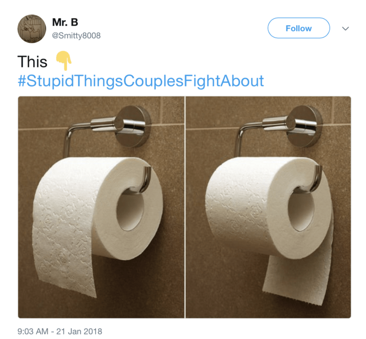 Toilet paper - Mr. B Follow @Smitty8008 This #StupidThingsCouplesFightAbout 9:03 AM -21 Jan 2018