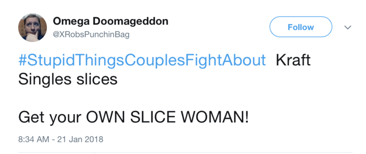 Text - Omega Doomageddon Follow @XRobsPunchinBag #StupidThingsCouplesFightAbout Kraft Singles slices Get your OWN SLICE WOMAN! 8:34 AM - 21 Jan 2018