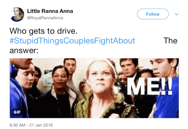 Text - Little Ranna Anna Follow @RoyalRannaAnna Who gets to drive. #StupidThingsCouplesFightAbout The answer: ME!! GIF 8:36 AM -21 Jan 2018