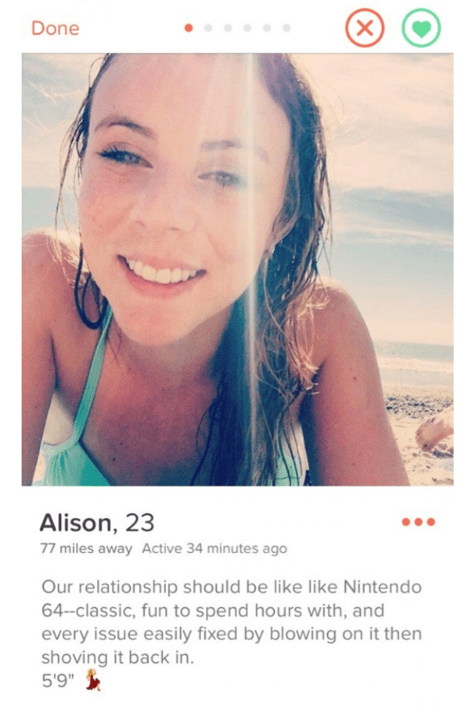 """Face - Done Alison, 23 77 miles away Active 34 minutes ago Our relationship should be like like Nintendo 64-classic, fun to spend hours with, and every issue easily fixed by blowing on it then shoving it back in. 5'9"""""""