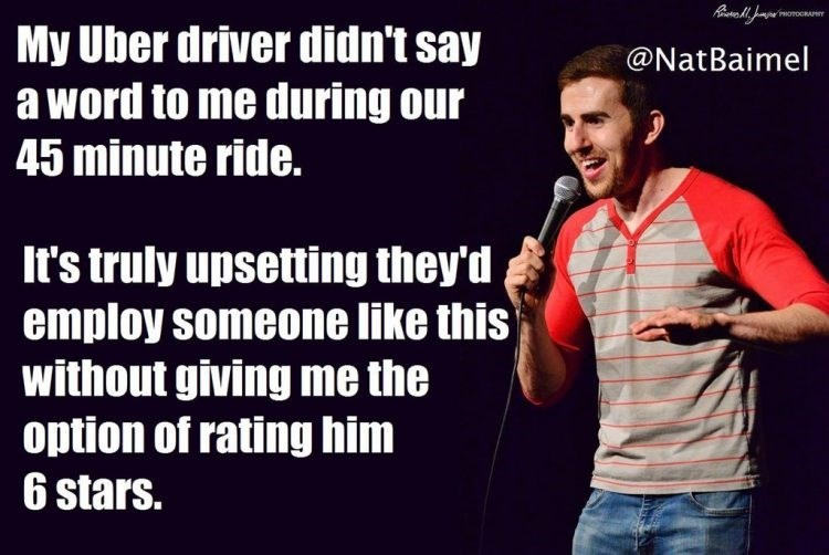 Text - onoGRAPY My Uber driver didn't say a word to me during our 45 minute ride. @NatBaimel It's truly upsetting they'd employ someone like this without giving me the option of rating him 6 stars.