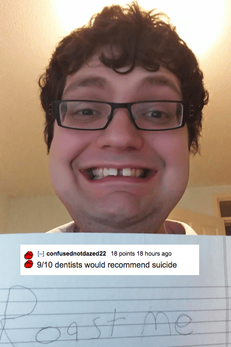Face - Hconfusednotdazed22 18 points 18 hours ago 9/10 dentists would recommend suicide ANe