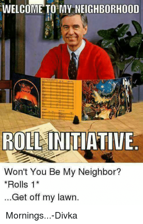 dd meme about Mister Rogers kicking you out of his neighborhood