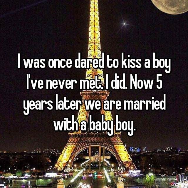 Landmark - I was once dared to kiss a boy Ive never metl did. Now 5 years later we are married witha baby boy